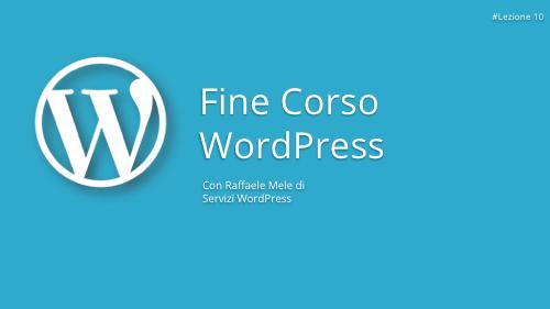 Corso WordPress Gratuito - Lezione 10 ultima